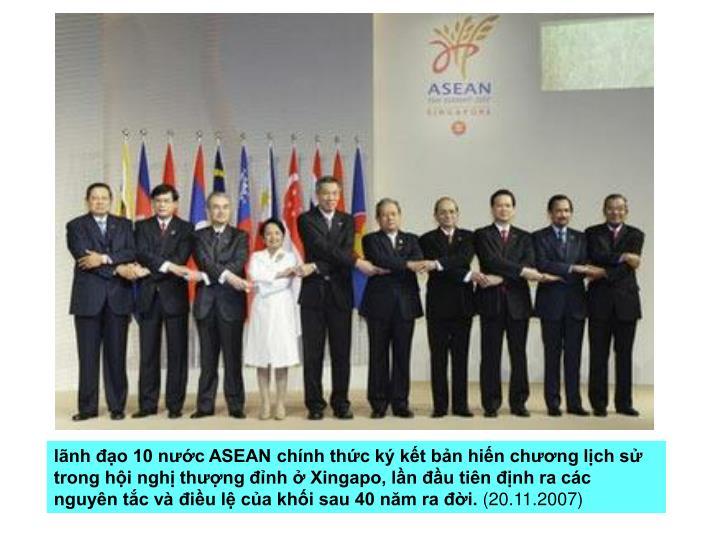 lãnh đạo 10 nước ASEAN chính thức ký kết bản hiến chương lịch sử trong hội nghị thượng đỉnh ở Xingapo, lần đầu tiên định ra các nguyên tắc và điều lệ của khối sau 40 năm ra đời.
