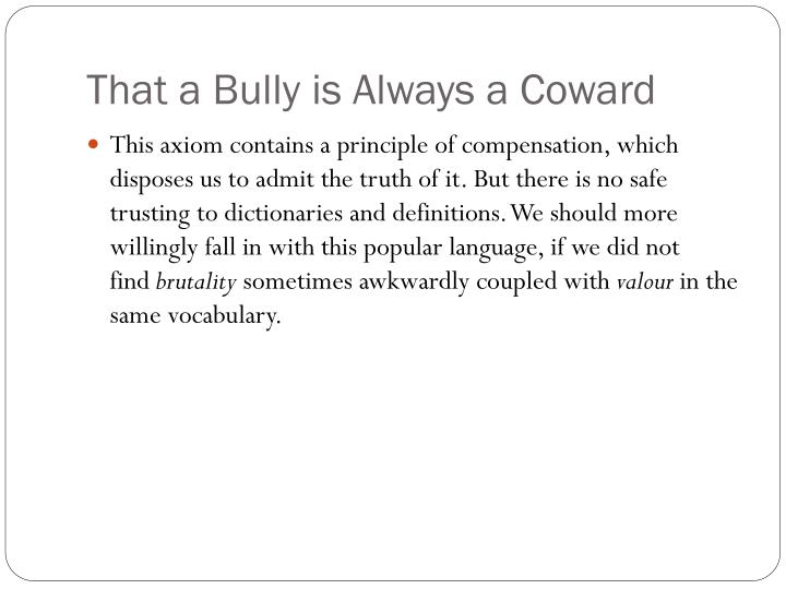 That a Bully is Always a Coward