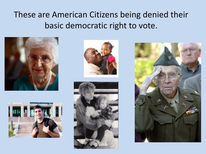 These are American Citizens being denied their basic democratic right to vote.