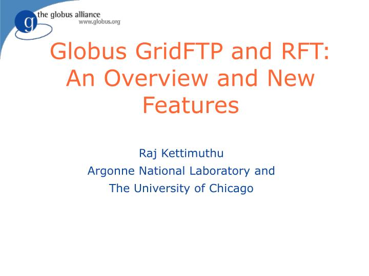 Globus gridftp and rft an overview and new features