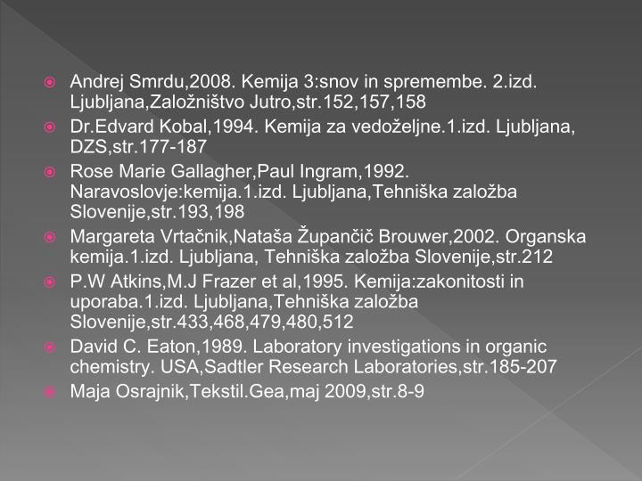 Andrej Smrdu,2008. Kemija 3:snov in spremembe. 2.izd. Ljubljana,Založništvo Jutro,str.152,157,158