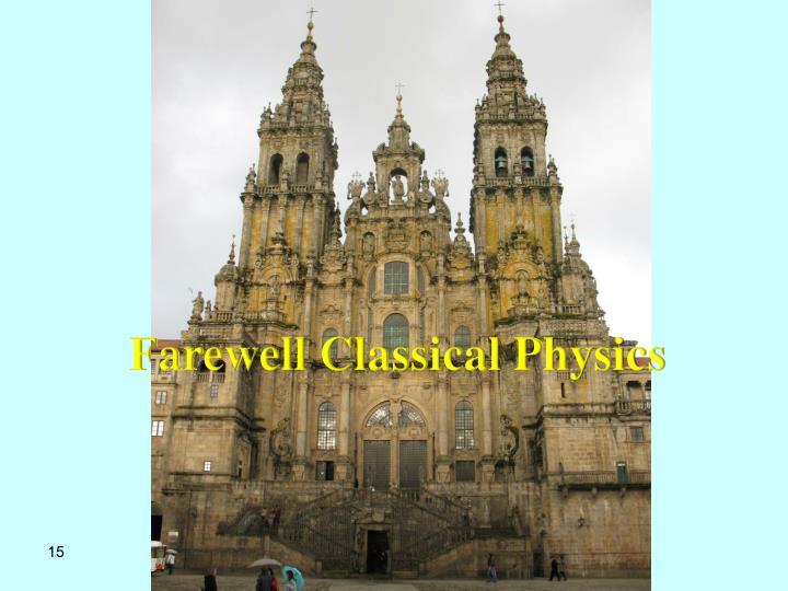 Farewell Classical Physics