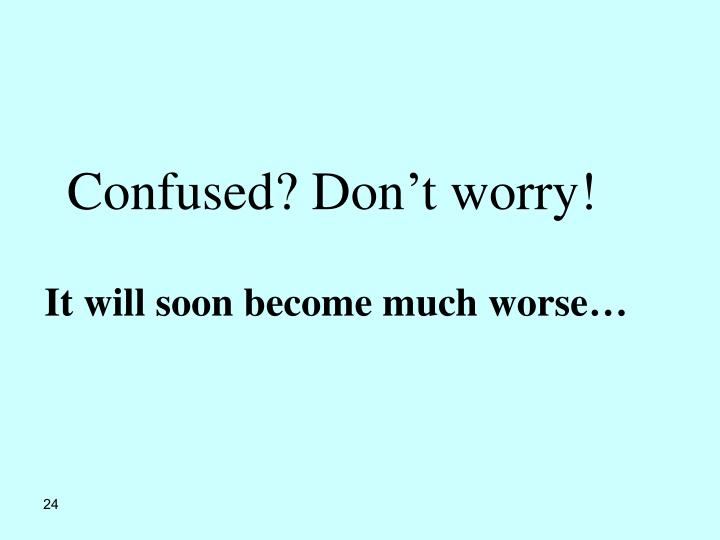 Confused? Don't worry!