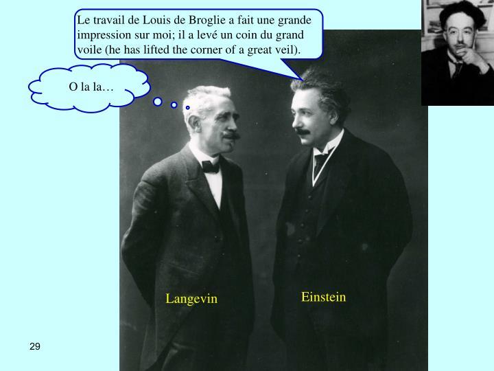 Le travail de Louis de Broglie a fait une grande impression sur moi; il a levé un coin du grand voile (he