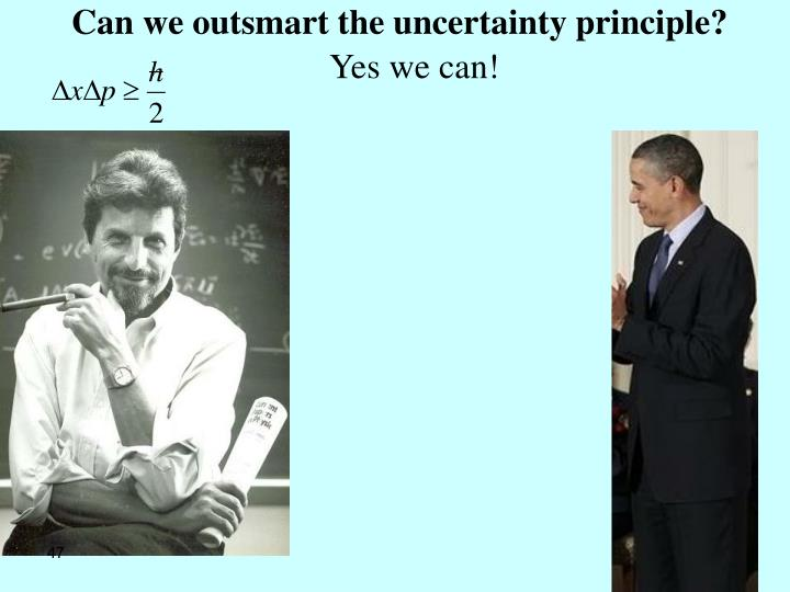 Can we outsmart the uncertainty principle?