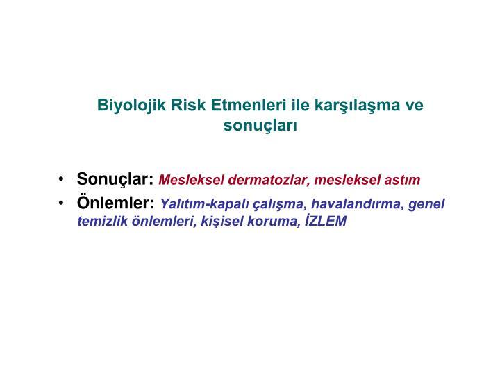 Biyolojik Risk Etmenleri ile karşılaşma ve sonuçları