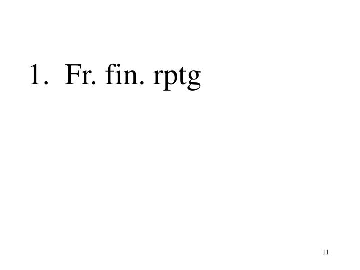 1.  Fr. fin. rptg