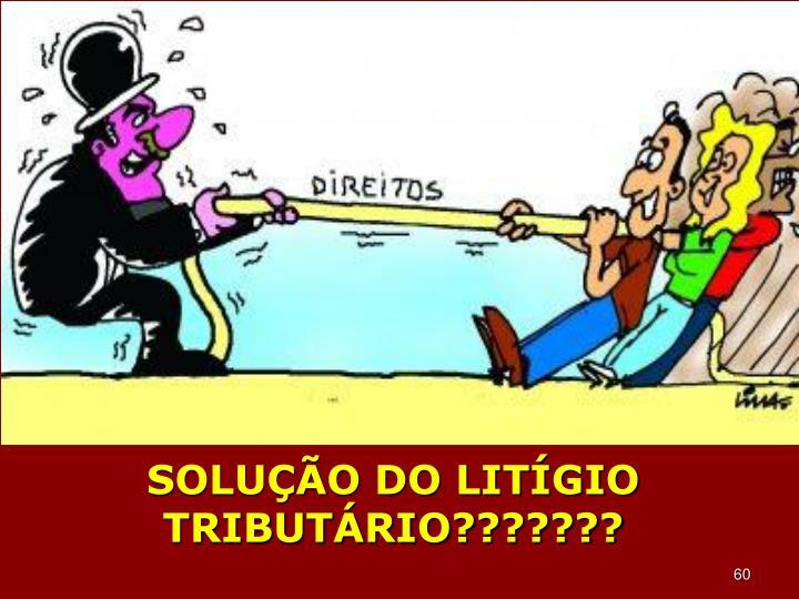 SOLUÇÃO DO LITÍGIO TRIBUTÁRIO???????