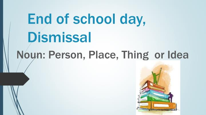 End of school day, Dismissal
