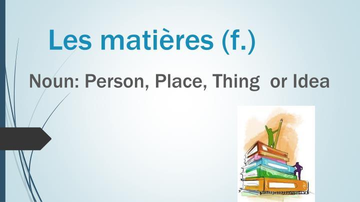 Les matières (f.)
