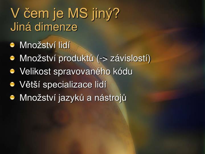 V čem je MS jiný?