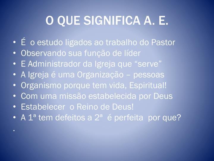 O QUE SIGNIFICA A. E.