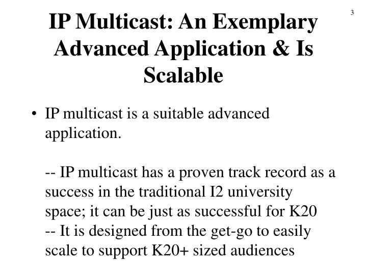 Ip multicast an exemplary advanced application is scalable