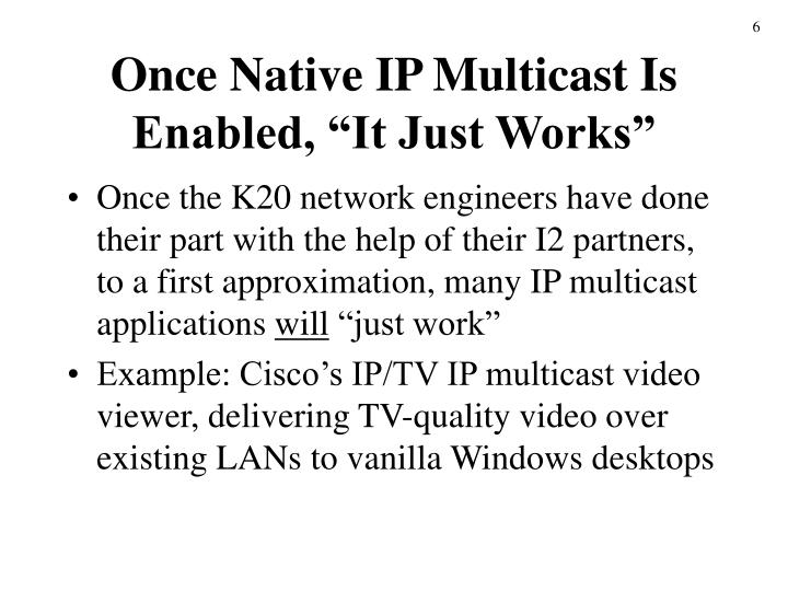 "Once Native IP Multicast Is Enabled, ""It Just Works"""