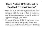 once native ip multicast is enabled it just works