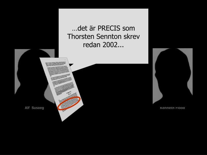 …det är PRECIS som Thorsten Sennton skrev redan 2002...