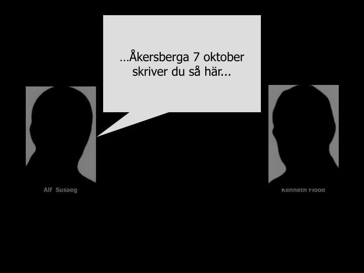 …Åkersberga 7 oktober skriver du så här...