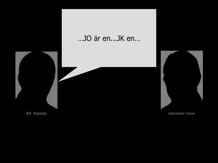 …JO är en...JK en…