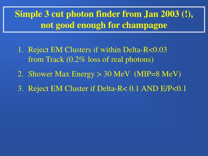 Simple 3 cut photon finder from Jan 2003 (!),   not good enough for champagne