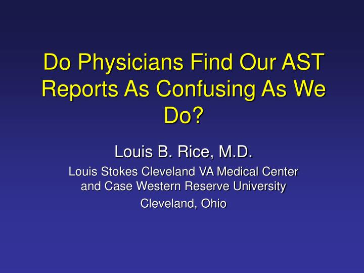 Do physicians find our ast reports as confusing as we do