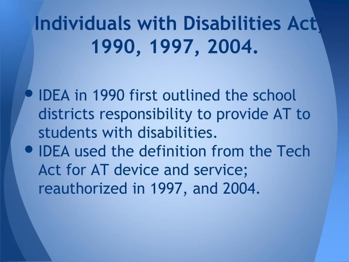 Individuals with Disabilities Act,   1990, 1997, 2004.