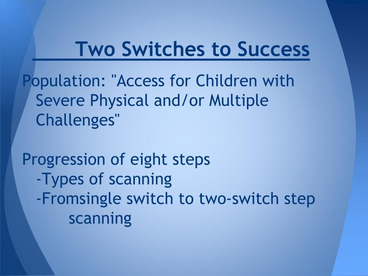 Two Switches to Success