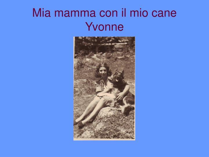 Mia mamma con il mio cane Yvonne