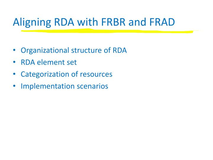 Aligning RDA with FRBR and FRAD
