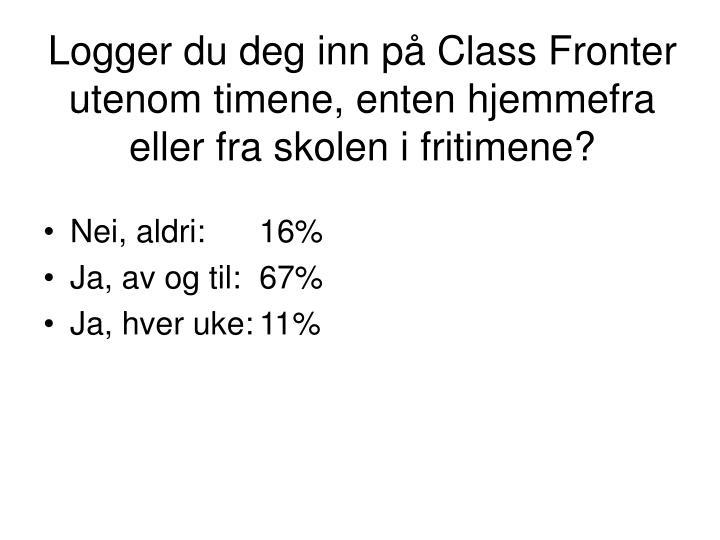 Logger du deg inn på Class Fronter utenom timene, enten hjemmefra eller fra skolen i fritimene?
