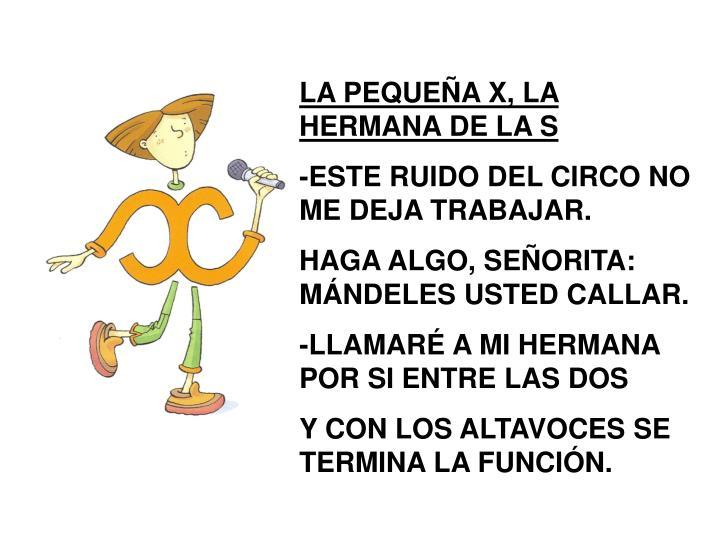 LA PEQUEÑA X, LA HERMANA DE LA S