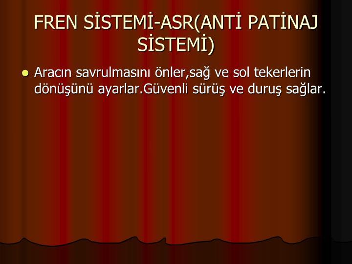 FREN SİSTEMİ-ASR(ANTİ PATİNAJ SİSTEMİ)