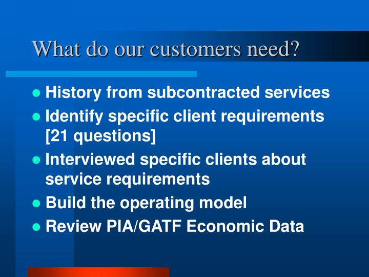 What do our customers need?