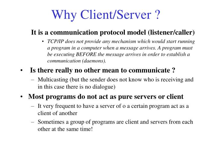 Why Client/Server ?