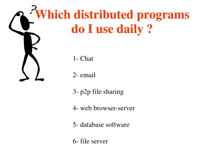 Which distributed programs do I use daily ?