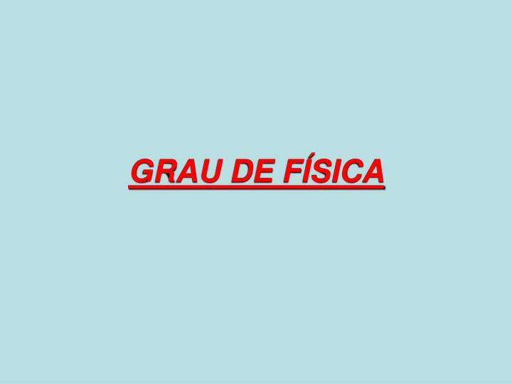 GRAU DE FÍSICA