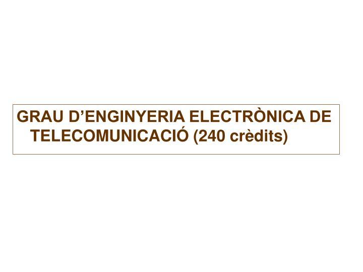GRAU D'ENGINYERIA ELECTRÒNICA DE TELECOMUNICACIÓ (240 crèdits)