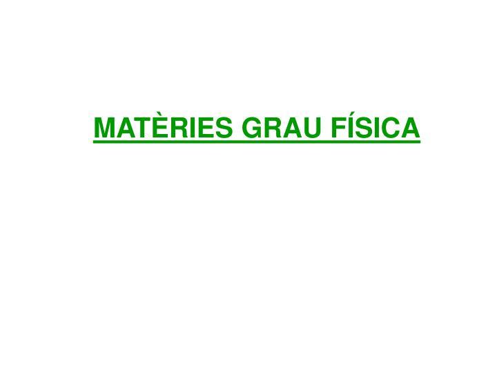 MATÈRIES GRAU FÍSICA