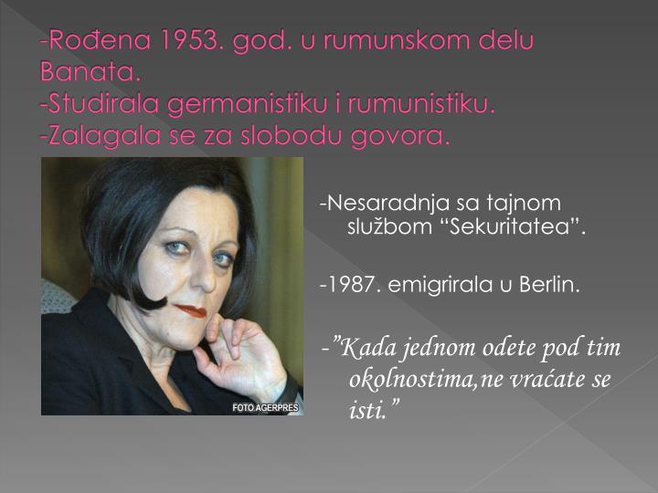 -Rođena 1953. god. u rumunskom delu Banata.