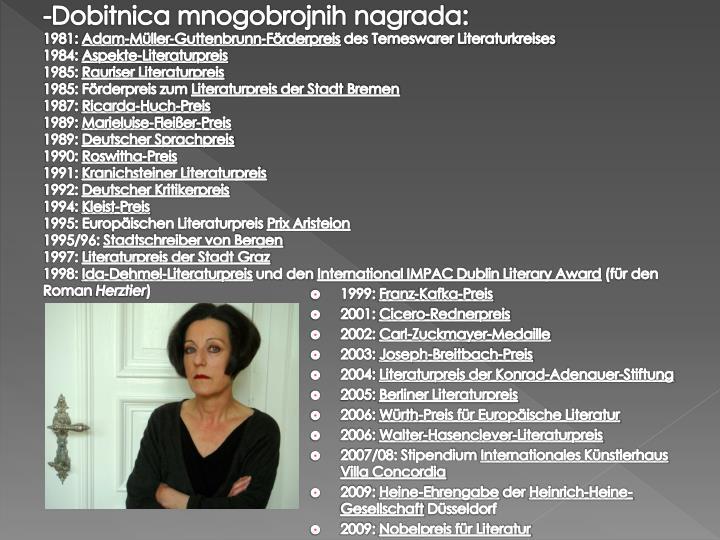 -Dobitnica mnogobrojnih nagrada: