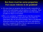 but there must be some properties that cause indexes to be grabbed