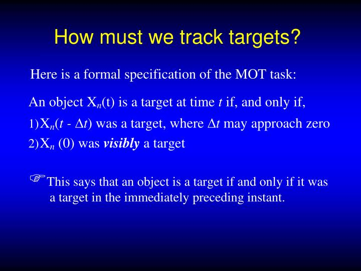 How must we track targets?