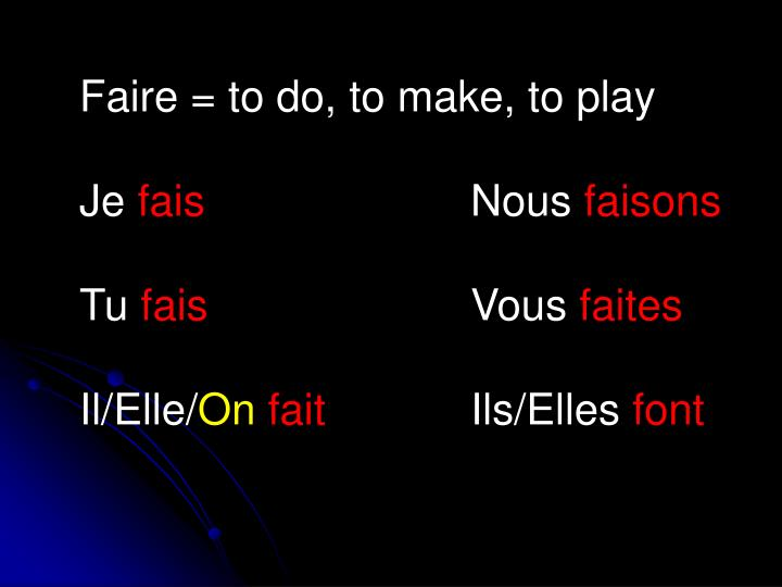 Faire = to do, to make, to play