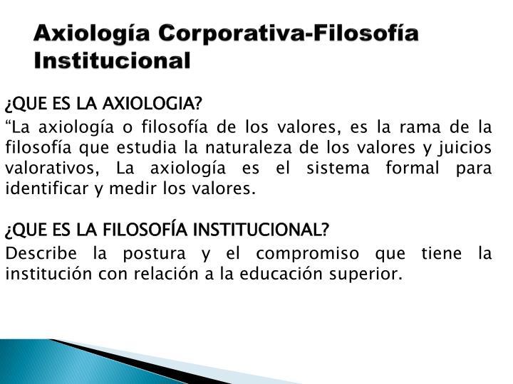 Axiología Corporativa-Filosofía Institucional