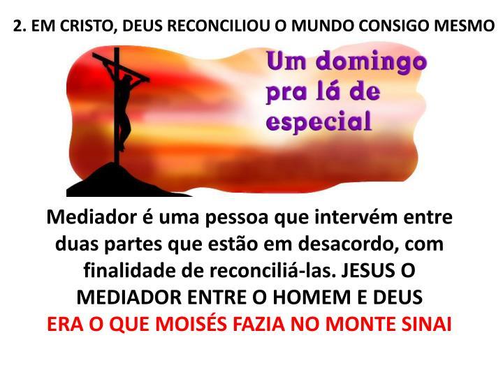 2. EM CRISTO, DEUS RECONCILIOU O MUNDO CONSIGO MESMO