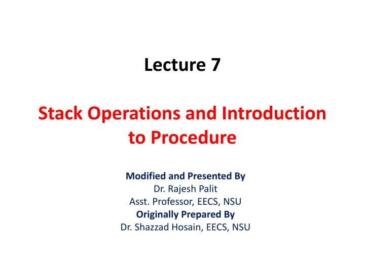 Lecture 7 stack operations and introduction to procedure