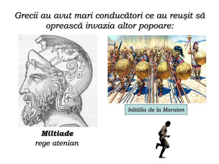 Grecii au avut mari conducători ce au reuşit să oprească invazia altor popoare: