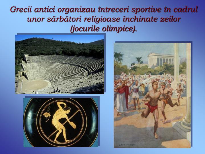 Grecii antici organizau întreceri sportive în cadrul unor sărbători religioase închinate zeilor