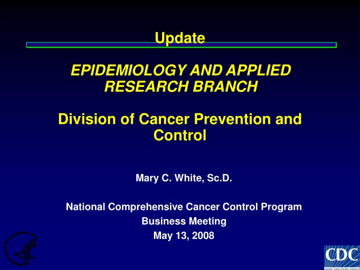 Update epidemiology and applied research branch division of cancer prevention and control