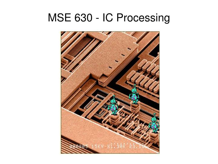 Mse 630 ic processing