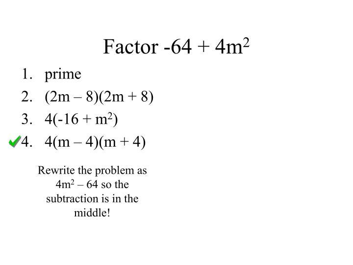 Factor -64 + 4m